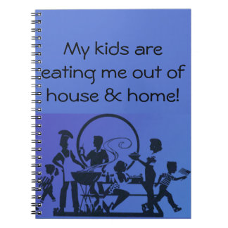 My Kids Are Eating Me Out of House and Home Spiral Notebook