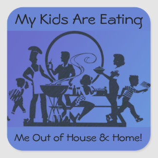 My Kids Are Eating Me Out of House and Home Square Sticker