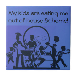 My Kids Are Eating Me Out of House and Home Tile