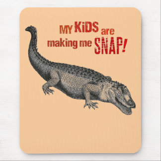 My Kids are Making Me Snap! Mouse Pad