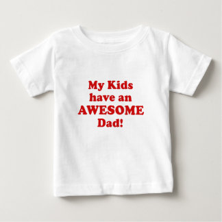 My Kids have an Awesome Dad Baby T-Shirt