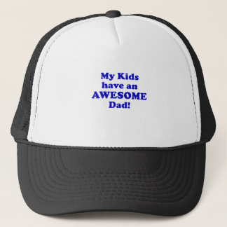 My Kids have an Awesome Dad Trucker Hat