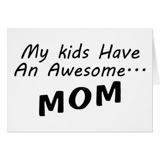 My Kids Have An Awesome Mom Card
