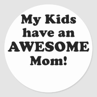 My Kids have an Awesome Mom Classic Round Sticker
