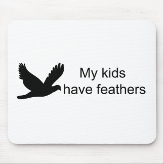 My Kids Have Feathers Mousepad