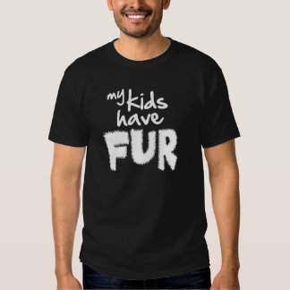 My kids have fur tee shirt