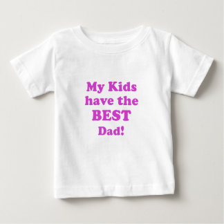 My Kids have the Best Dad Baby T-Shirt