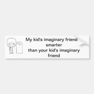 My kid's imaginary friend is smarter than yours bumper sticker