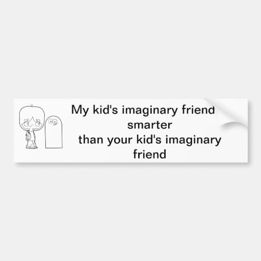 My kid's imaginary friend is smarter than yours car bumper sticker