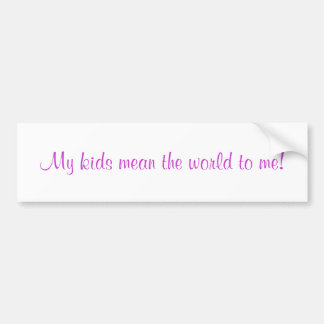 My kids mean the world to me! car bumper sticker