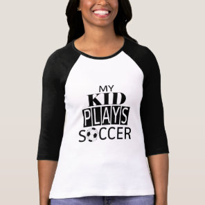 My Kids Plays Soccer #SoccerMom Shirt