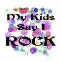 My Kids Say I Rock T-shirts and Gifts shirt