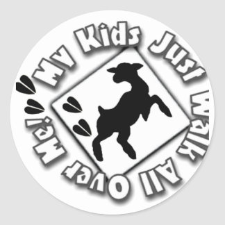 My kids Walk All Over Me - Goat Kids Round Stickers