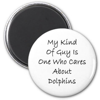 My Kind Of Guy Is One Who Cares About Dolphins Refrigerator Magnet