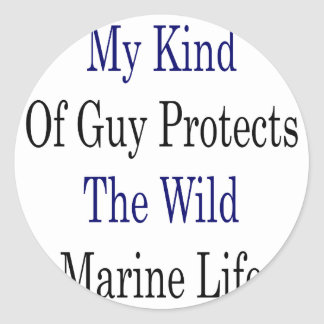 My Kind Of Guy Protects The Wild Marine Life Stickers