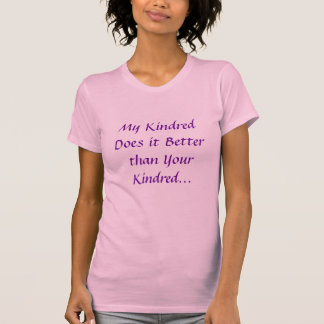 My Kindred Does it Better... T-Shirt