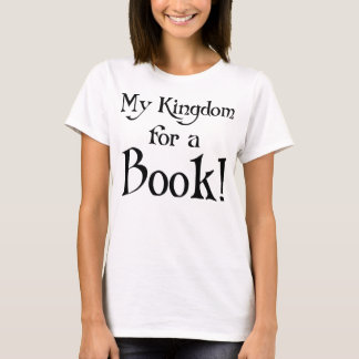 My Kingdom For A Book T-Shirt