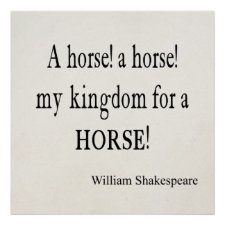 My Kingdom For a Horse William Shakespeare Quote Posters