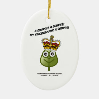 My Kingdom For A Source! Ceramic Ornament