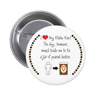 My Kishu Ken Loves Peanut Butter Button