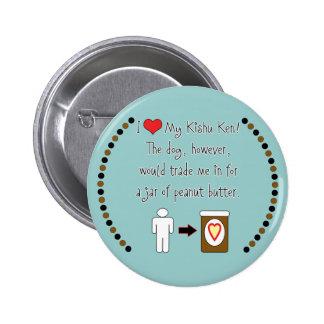 My Kishu Ken Loves Peanut Butter Pinback Button