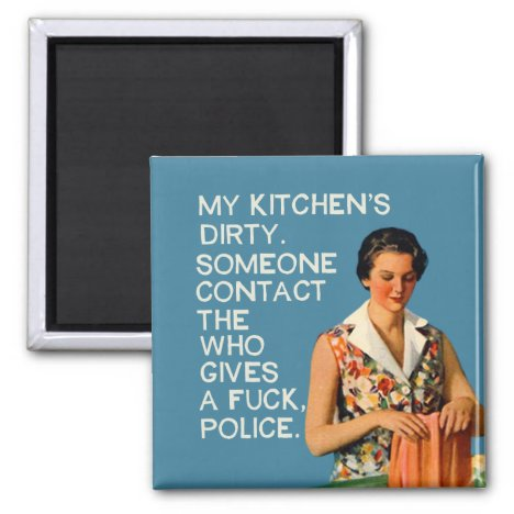 My kitchen is dirty. magnet