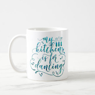 My Kitchen Is For Dancing Blue Cean White Sweet Coffee Mug
