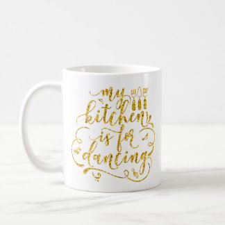 My Kitchen Is For Dancing Gold White Glitter Sweet Coffee Mug