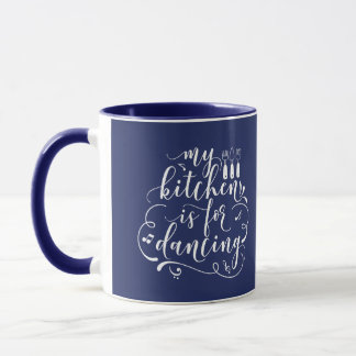 My Kitchen Is For Dancing White Blue Navy Mother Mug
