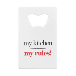 My Kitchen, My Rules Credit Card Bottle Opener