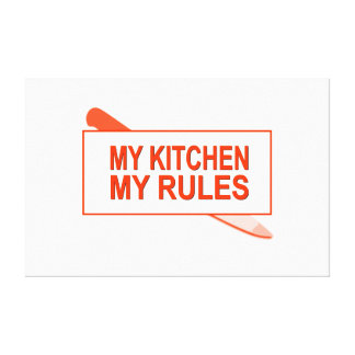 My Kitchen My Rules Fun Design for Kitchen Boss Stretched Canvas Print