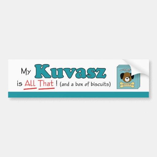 My Kuvasz is All That! Bumper Sticker