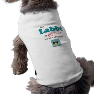 My Labbe is All That! Doggie T Shirt