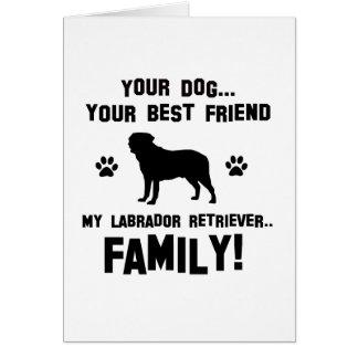 My labrador retriever family, your dog just a best cards