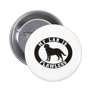 My Labrador Retriever Is Flawless Pinback Button