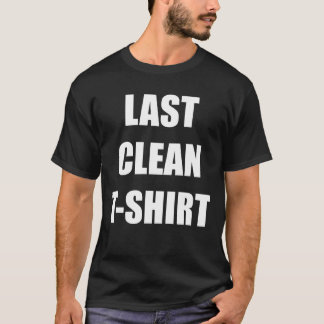 My Last Clean T Shirt