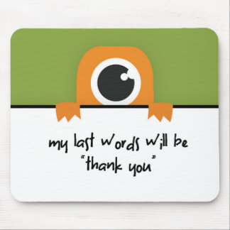 "My Last Words Will Be ""Thank You"" Mouse Pad"