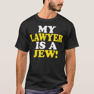 My Lawyer Is A Jew! -- T-Shirt