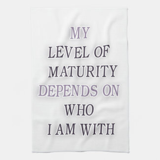 My level of maturity depends on who i m with quote towel
