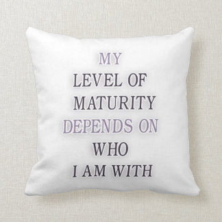 My level of maturity depends on who i m with quote pillow