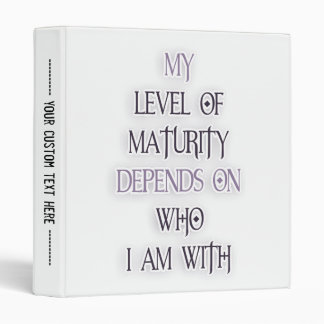 My level of maturity depends on who i'm with quote vinyl binder