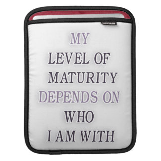 My level of maturity depends on who i'm with quote iPad sleeve