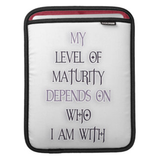 My level of maturity depends on who i'm with quote iPad sleeves
