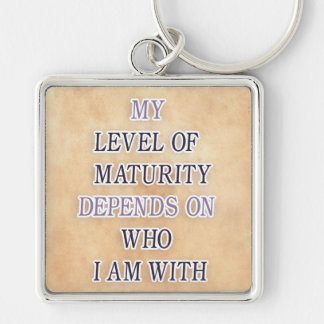 My level of maturity depends on who i'm with quote keychain
