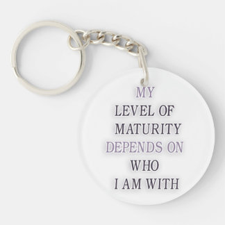 My level of maturity depends on who i'm with quote Double-Sided round acrylic keychain