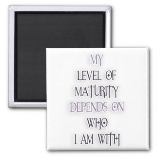 My level of maturity depends on who i'm with quote 2 inch square magnet