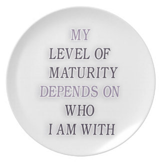 My level of maturity depends on who i'm with quote melamine plate