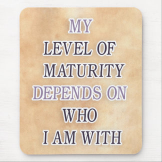 My level of maturity depends on who i'm with quote mouse pad