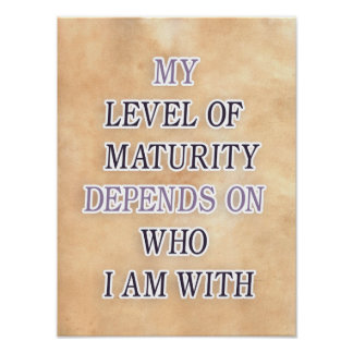 My level of maturity depends on who i'm with quote poster