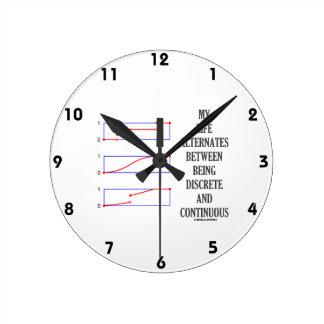 My Life Alternates Between Discrete Continuous Round Clock